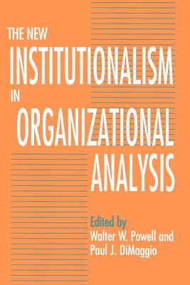 The New Institutionalism in Organizational Analysis By Powell, Walter W./ Dimaggio, Paul J. (EDT)